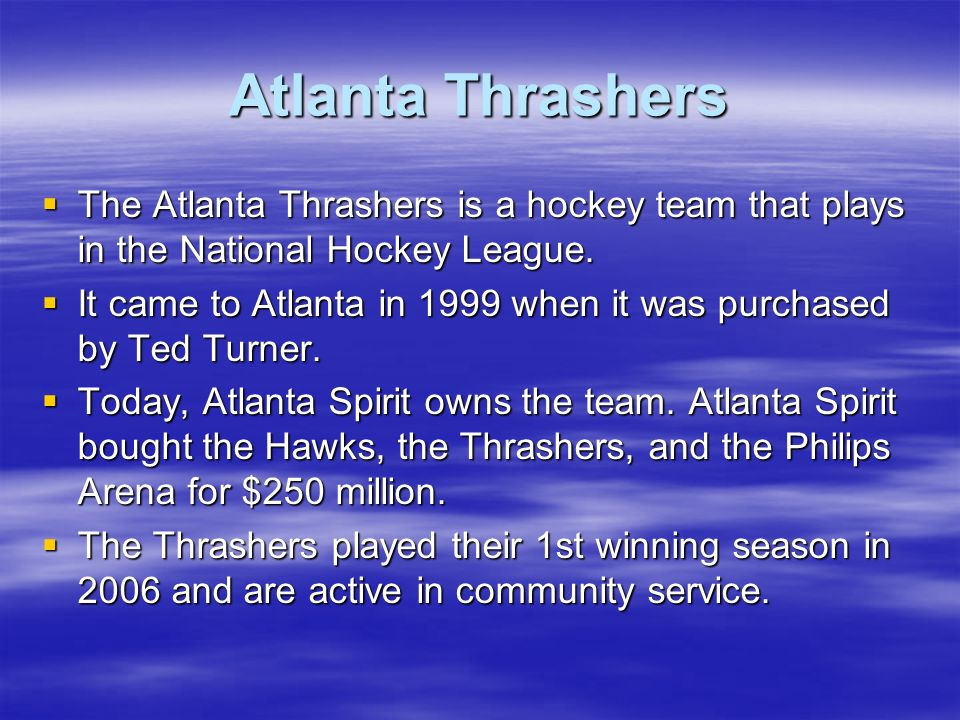 Atlanta ThrashersThe Atlanta Thrashers is a hockey team that plays in the National Hockey League.
