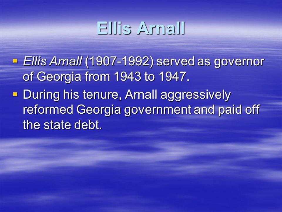 Ellis ArnallEllis Arnall (1907-1992) served as governor of Georgia from 1943 to 1947.