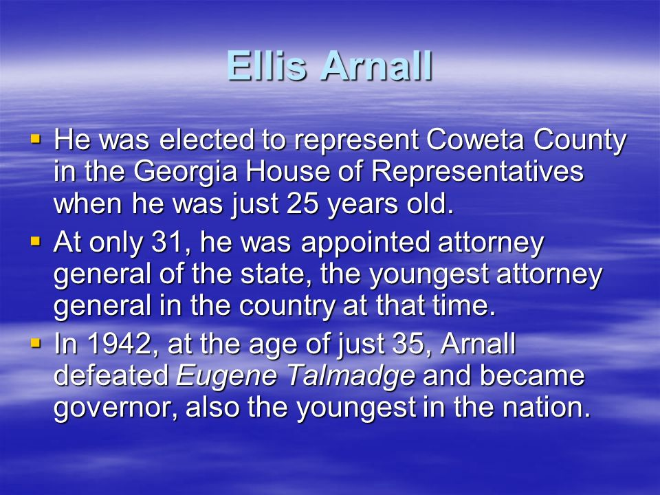 Ellis ArnallHe was elected to represent Coweta County in the Georgia House of Representatives when he was just 25 years old.