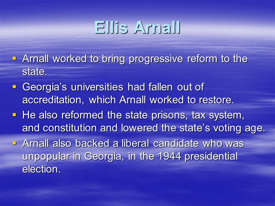 Ellis Arnall Arnall worked to bring progressive reform to the state.