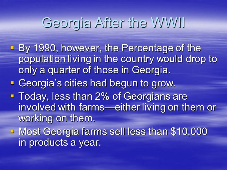 Georgia After the WWII By 1990, however, the Percentage of the population living in the country would drop to only a quarter of those in Georgia.