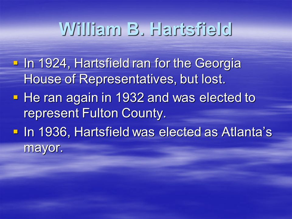 William B. Hartsfield In 1924, Hartsfield ran for the Georgia House of Representatives, but lost.