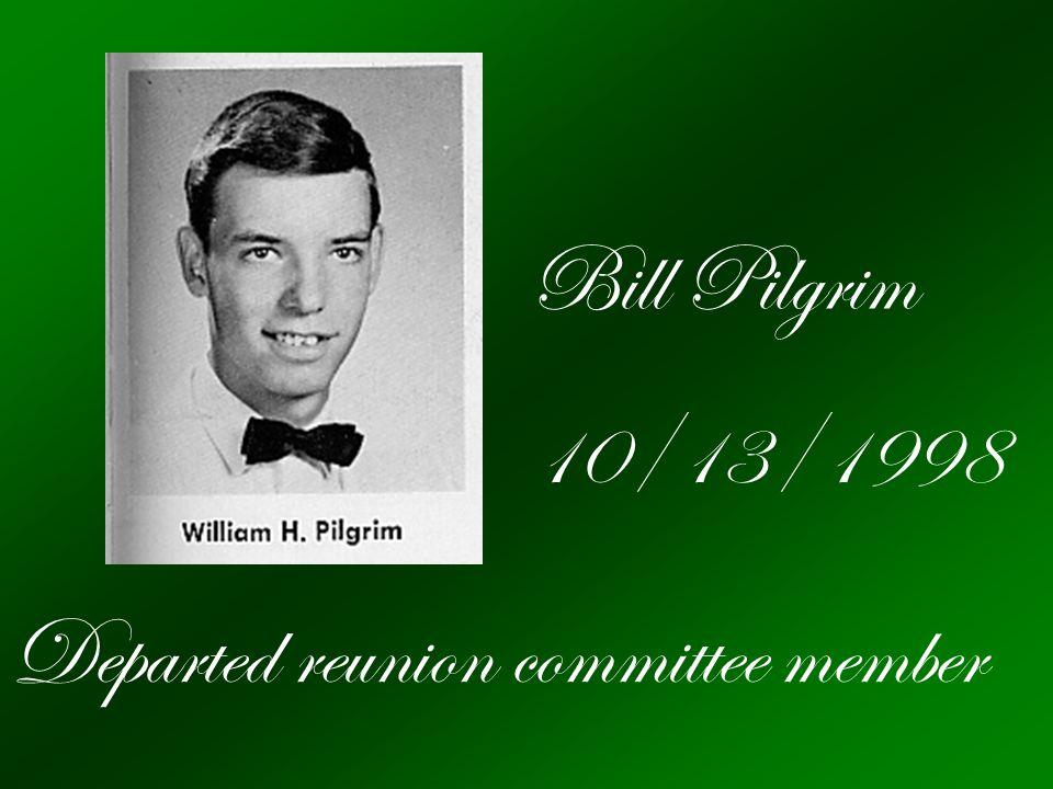 Bill Pilgrim 10/13/1998 Departed reunion committee member