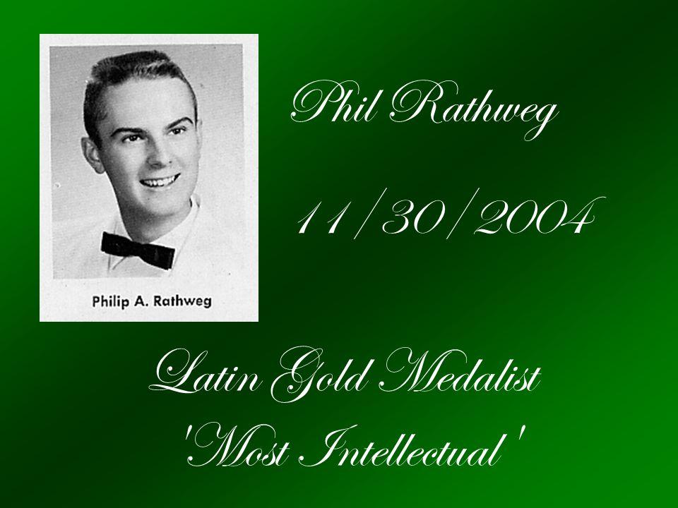 Phil Rathweg 11/30/2004 Latin Gold Medalist Most Intellectual