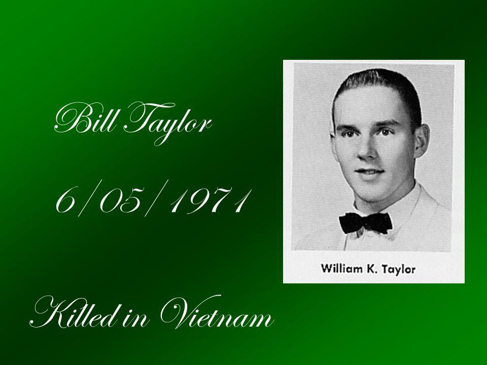 Bill Taylor 6/05/1971 Killed in Vietnam