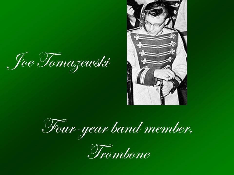 Joe Tomazewski Four-year band member, Trombone
