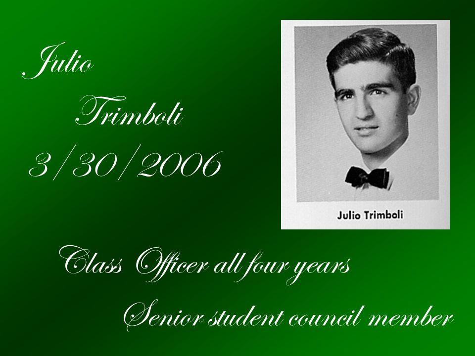 Julio Trimboli 3/30/2006 Class Officer all four years