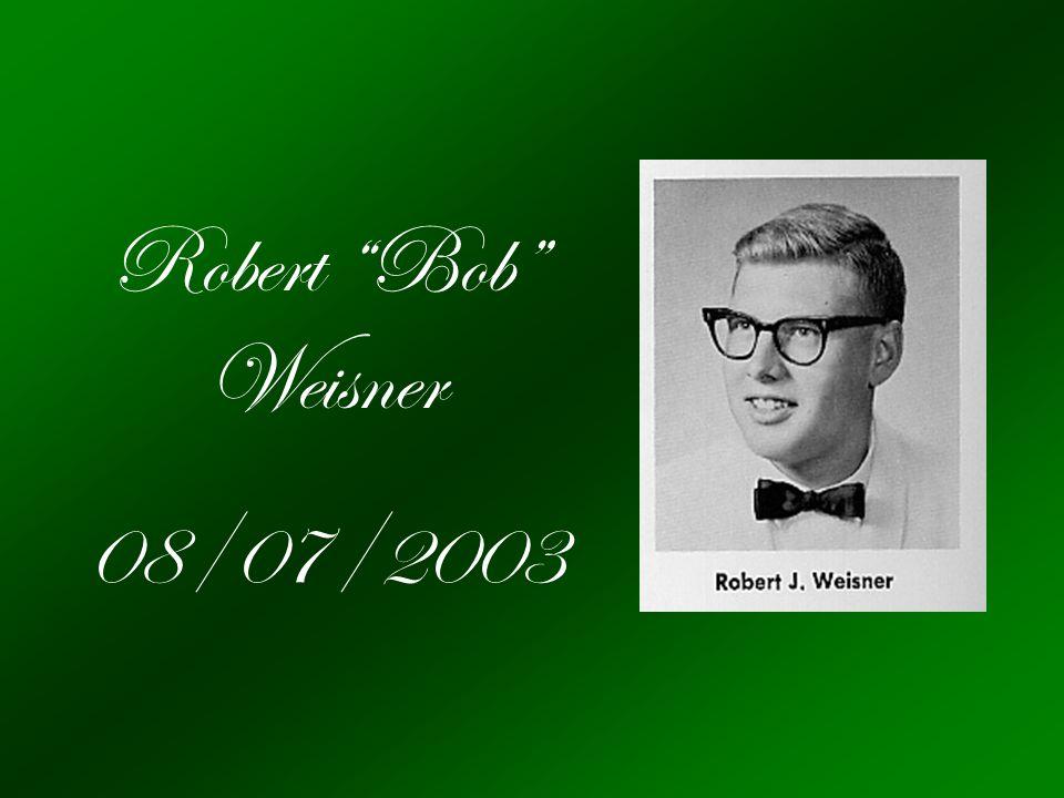 Robert Bob Weisner 08/07/2003