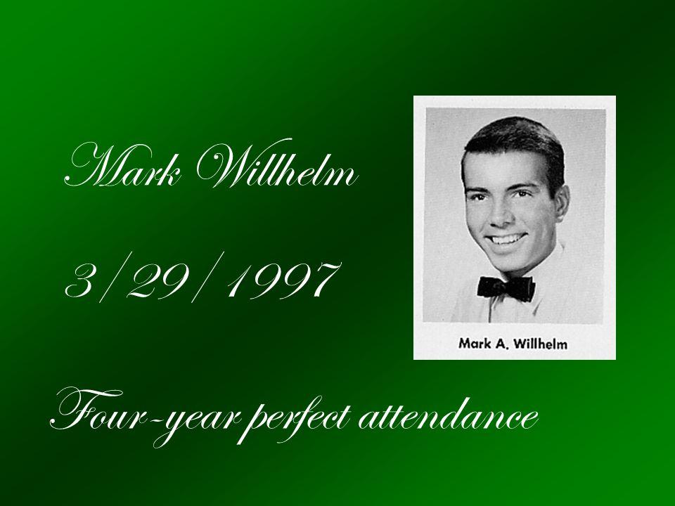Mark Willhelm 3/29/1997 Four-year perfect attendance