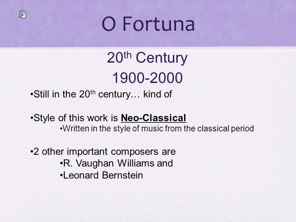 O Fortuna 20th Century 1900-2000 Still in the 20th century… kind of