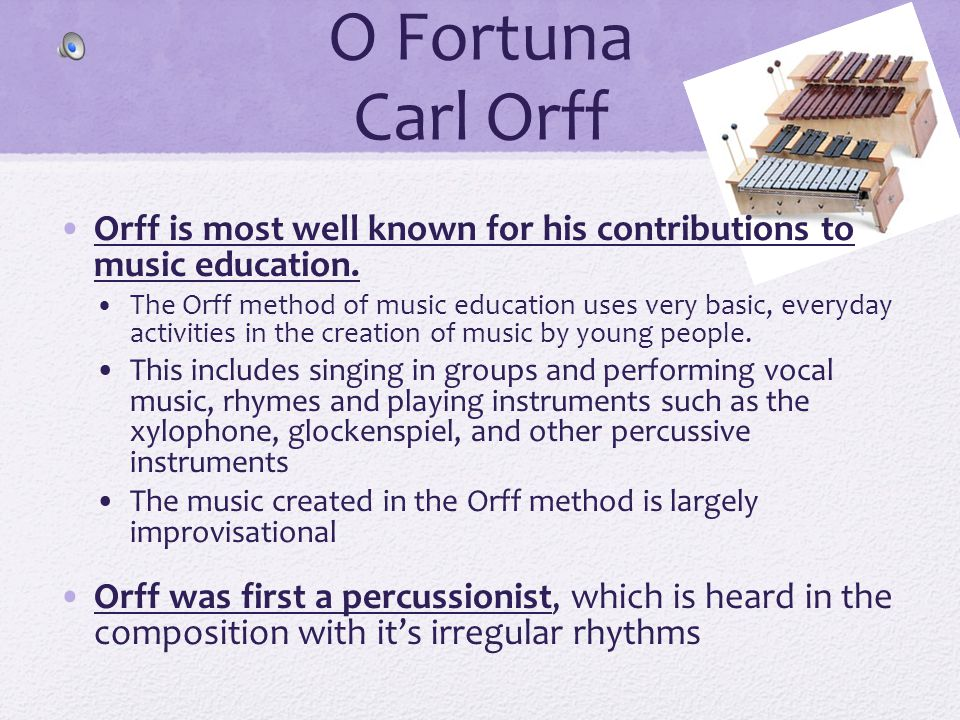 O Fortuna Carl Orff Orff is most well known for his contributions to music education.