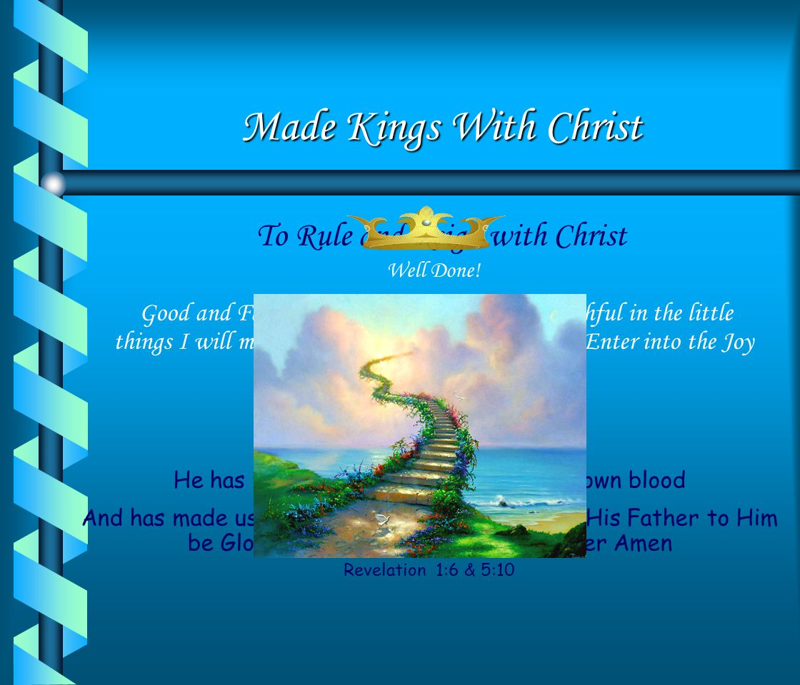 Made Kings With Christ To Rule and Reign with Christ Well Done!