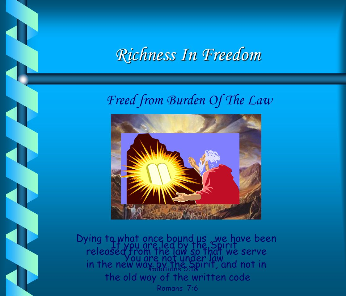 Richness In Freedom Freed from Burden Of The Law