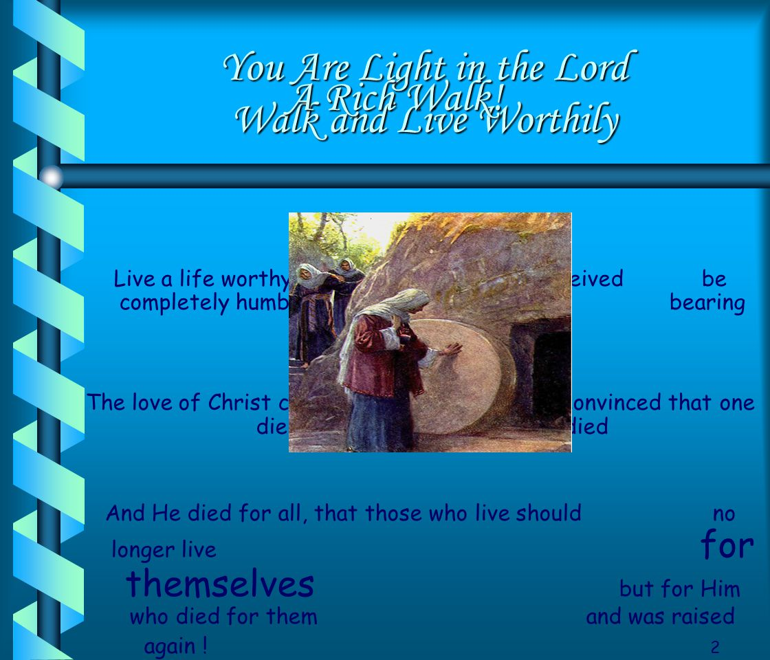 You Are Light in the Lord Walk and Live Worthily