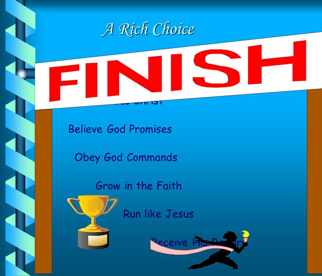 A Rich Choice Believe in Jesus Christ Believe God Promises