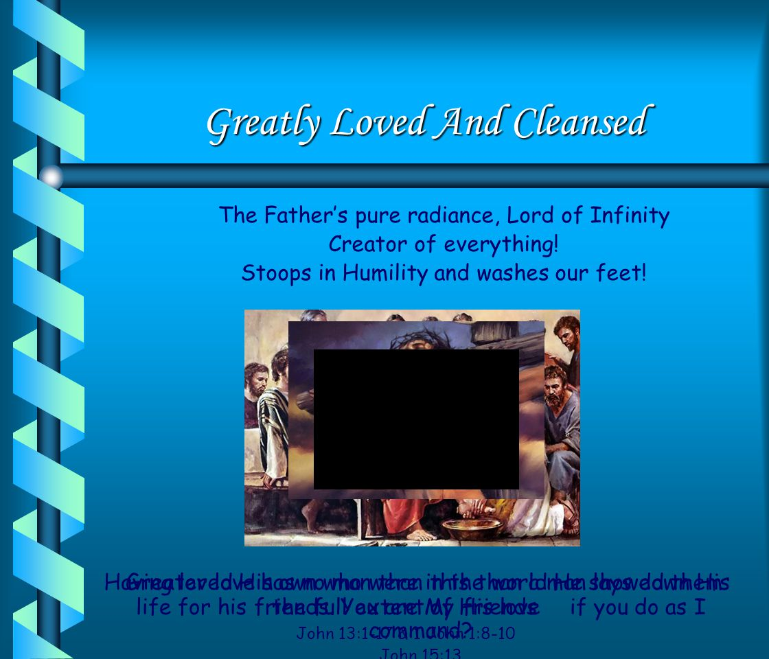 Greatly Loved And Cleansed