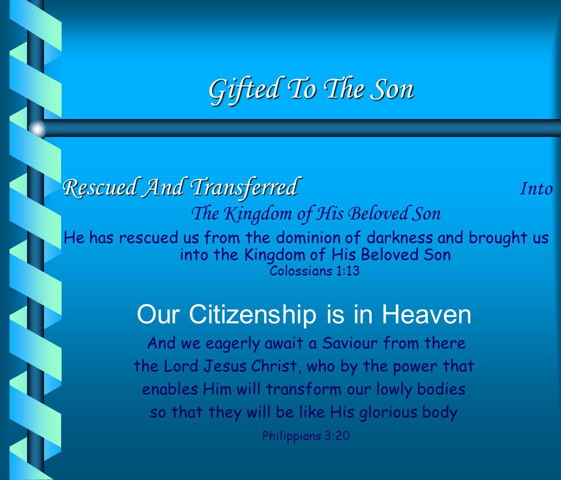 Gifted To The Son Rescued And Transferred Into The Kingdom of His Beloved Son.