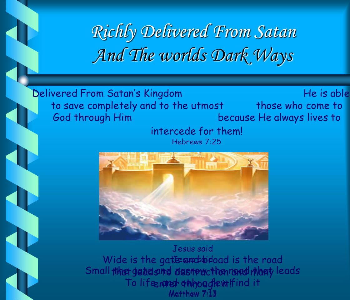 Richly Delivered From Satan And The worlds Dark Ways