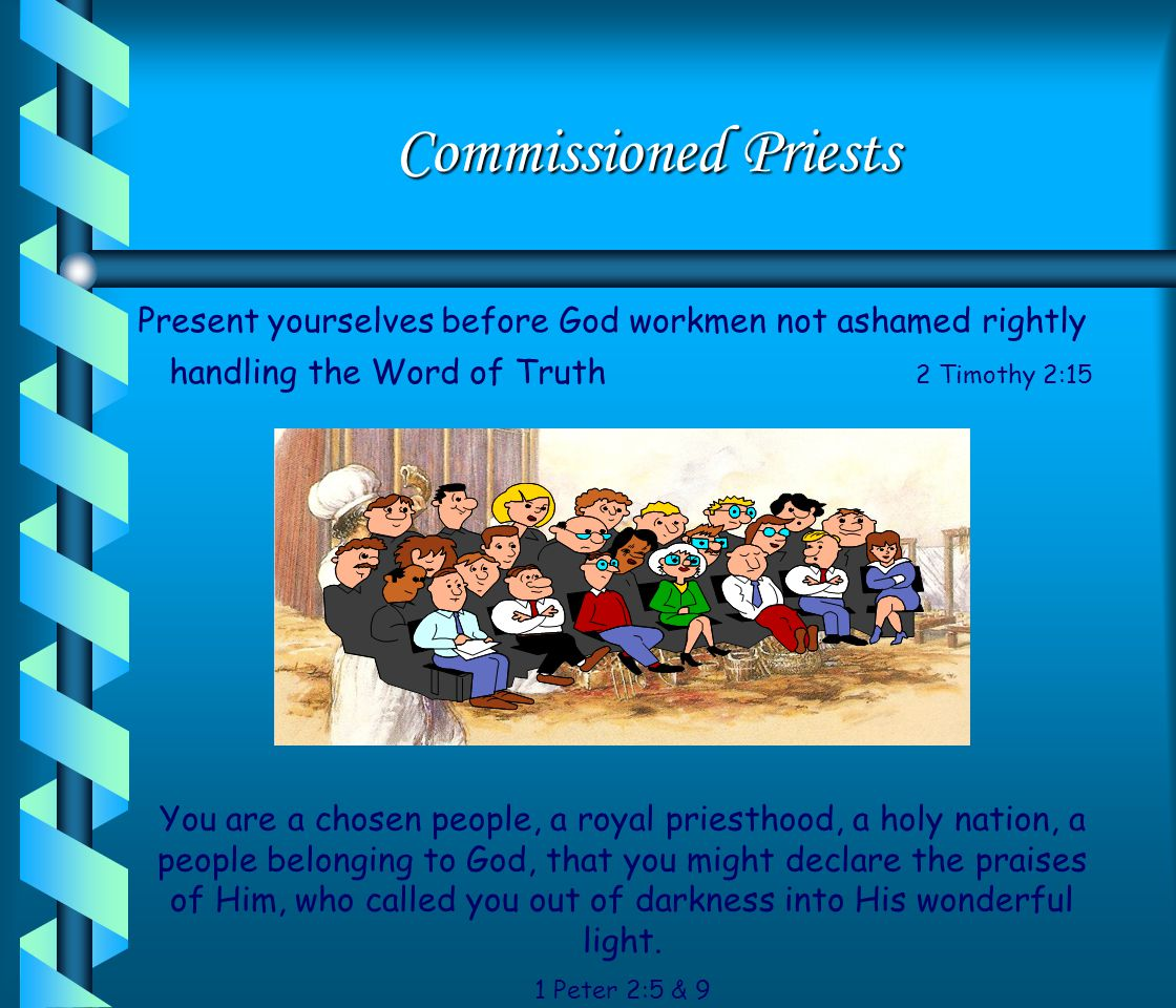 Commissioned Priests Present yourselves before God workmen not ashamed rightly handling the Word of Truth 2 Timothy 2:15.