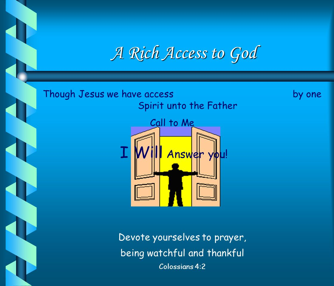 A Rich Access to God I Will Answer you!