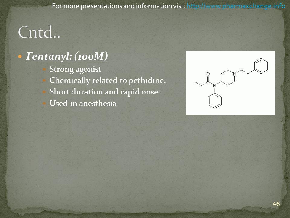 Cntd.. Fentanyl: (100M) Strong agonist