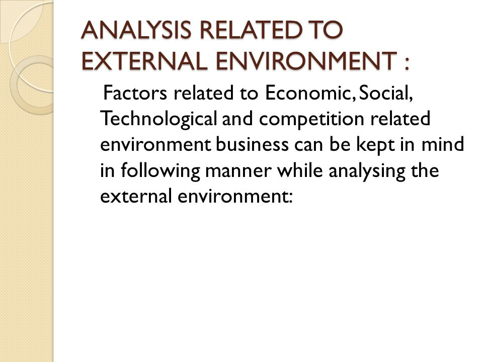 ANALYSIS RELATED TO EXTERNAL ENVIRONMENT :