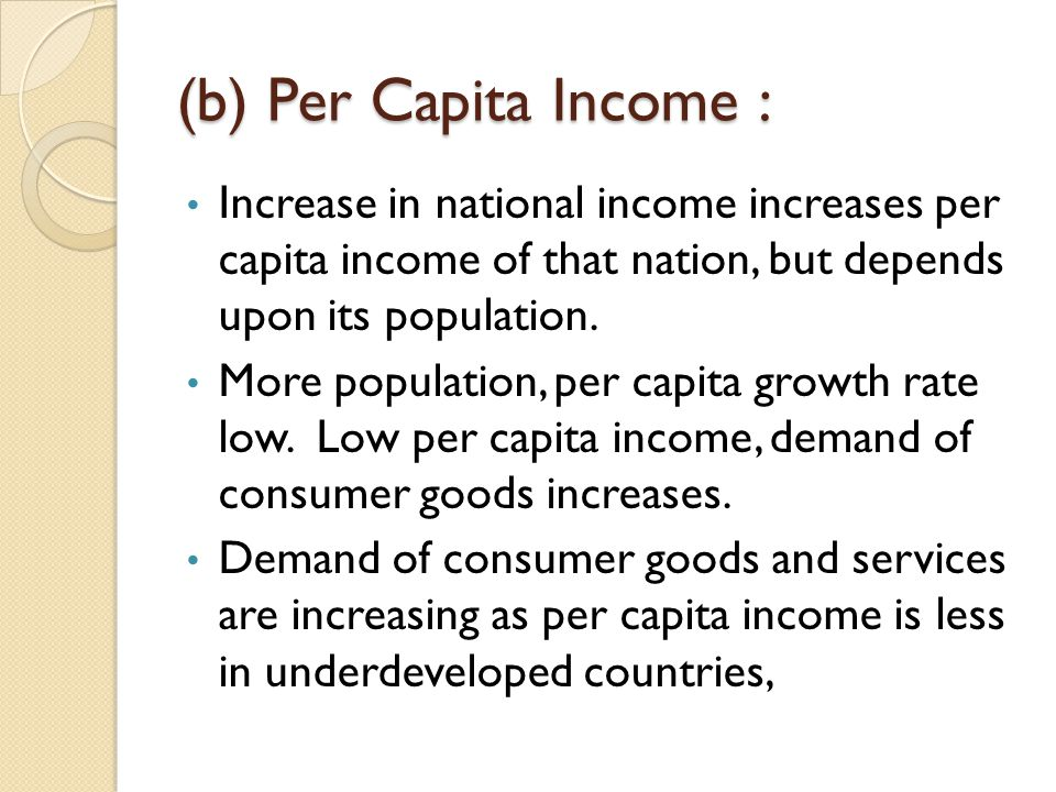 (b) Per Capita Income : Increase in national income increases per capita income of that nation, but depends upon its population.