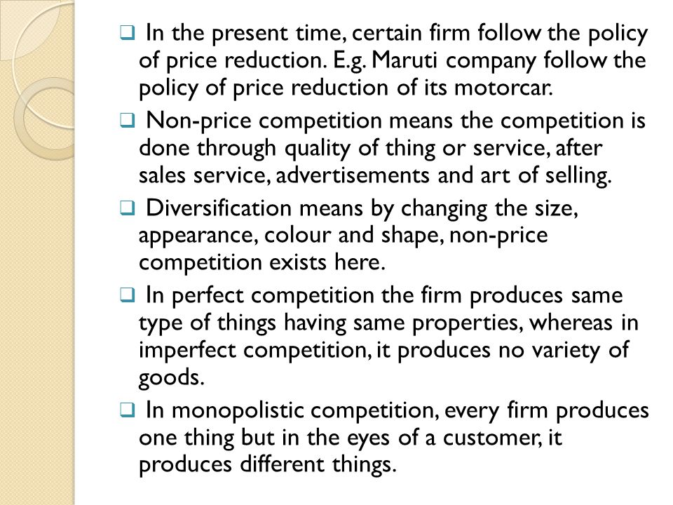 In the present time, certain firm follow the policy of price reduction