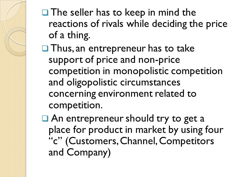 The seller has to keep in mind the reactions of rivals while deciding the price of a thing.
