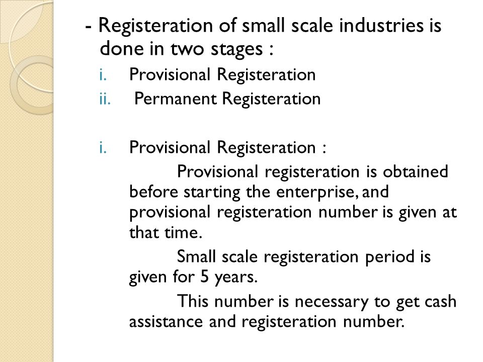 - Registeration of small scale industries is done in two stages :