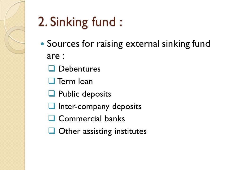 2. Sinking fund : Sources for raising external sinking fund are :