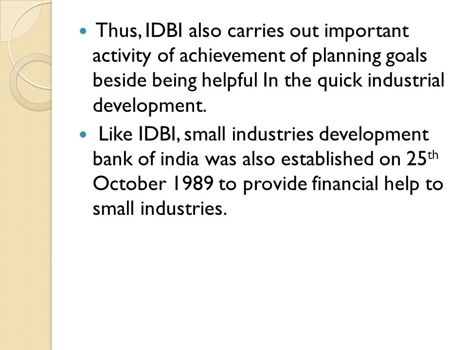 Thus, IDBI also carries out important activity of achievement of planning goals beside being helpful In the quick industrial development.