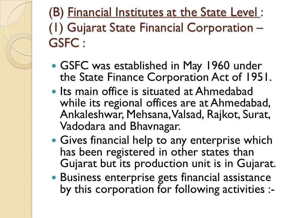 (B) Financial Institutes at the State Level : (1) Gujarat State Financial Corporation – GSFC :