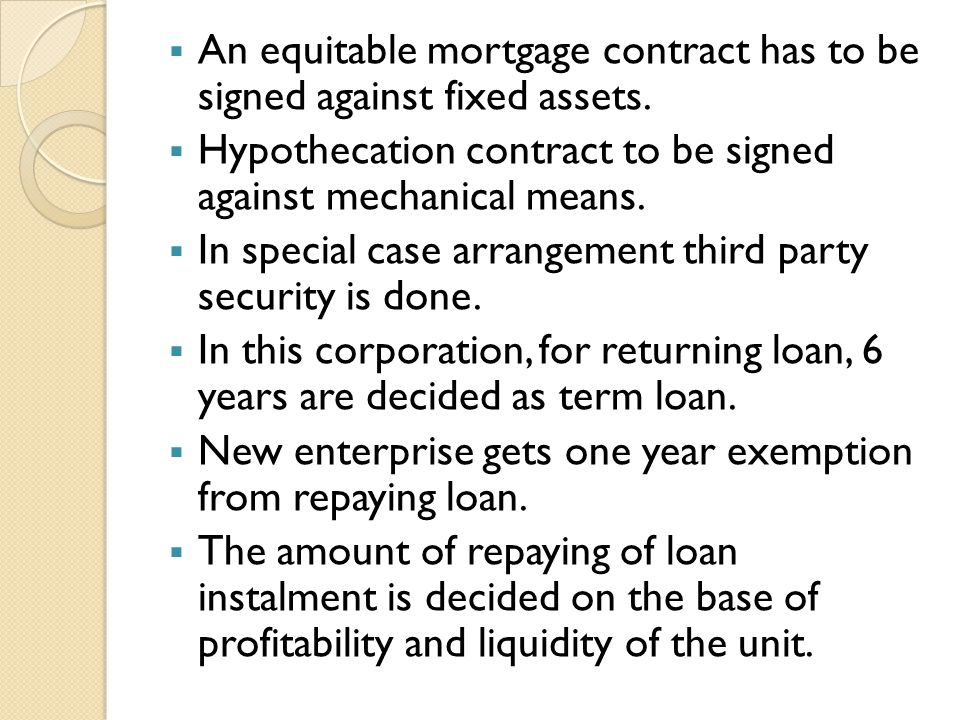 An equitable mortgage contract has to be signed against fixed assets.