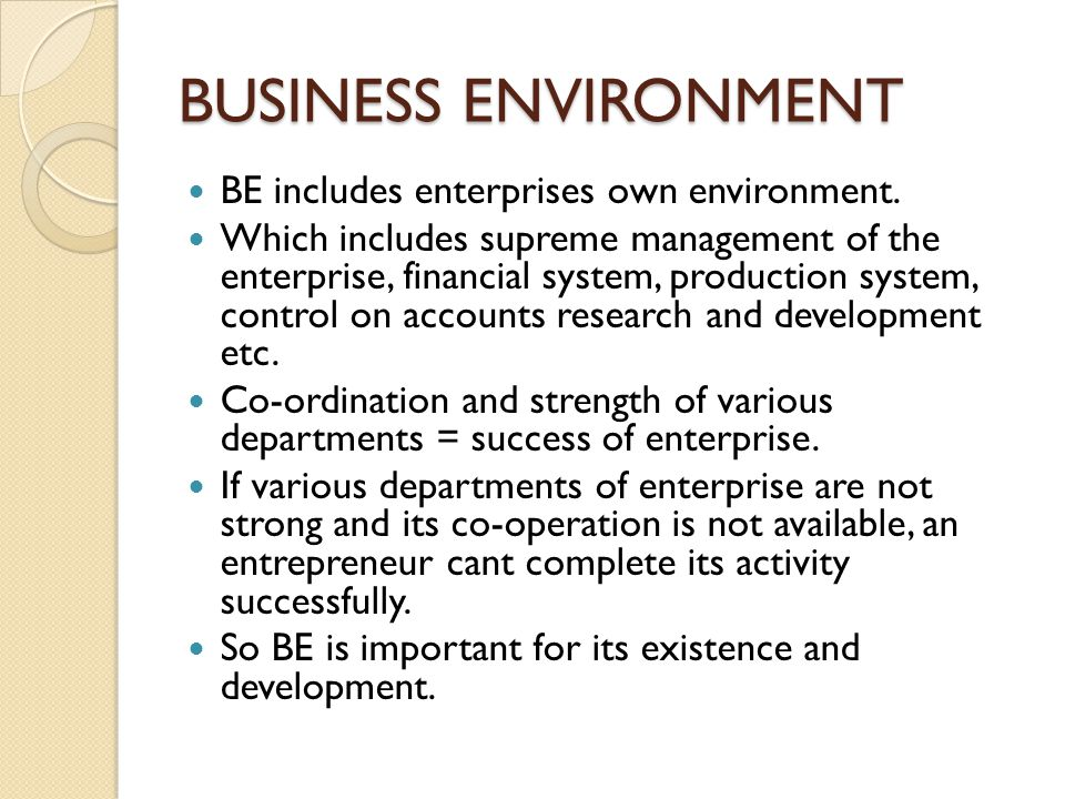 BUSINESS ENVIRONMENT BE includes enterprises own environment.