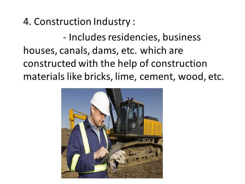 4. Construction Industry : - Includes residencies, business houses, canals, dams, etc.