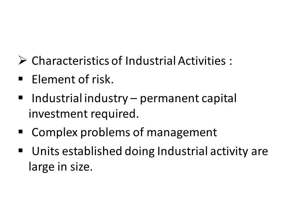 Characteristics of Industrial Activities :