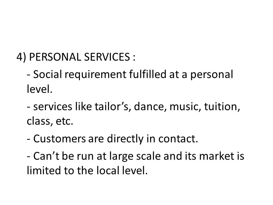 4) PERSONAL SERVICES : - Social requirement fulfilled at a personal level.