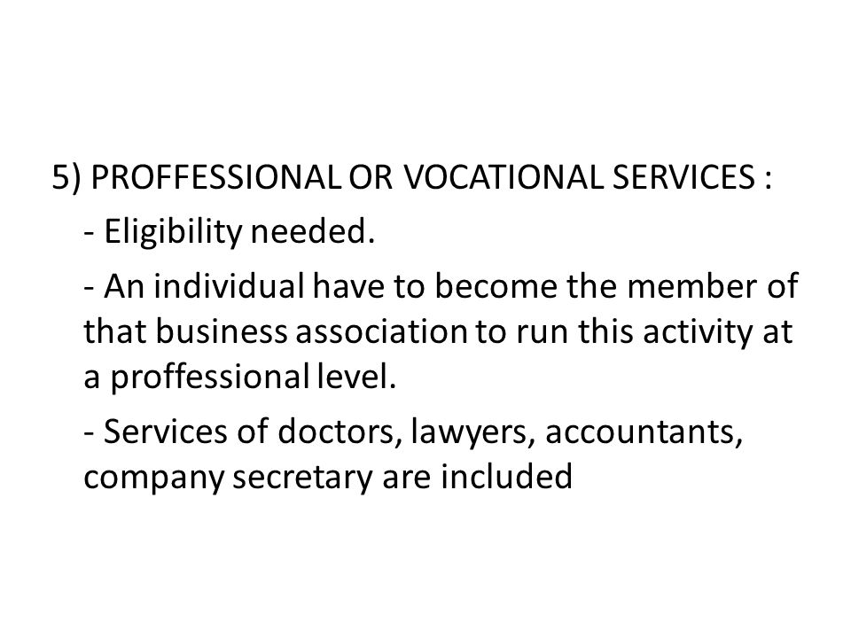 5) PROFFESSIONAL OR VOCATIONAL SERVICES : - Eligibility needed