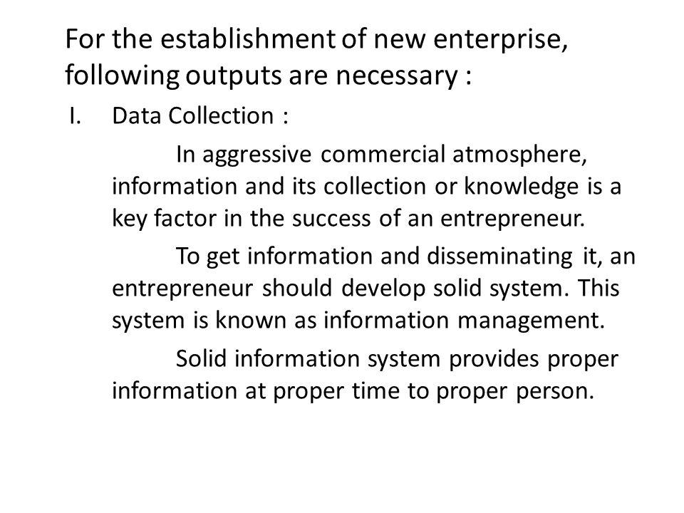 For the establishment of new enterprise, following outputs are necessary :