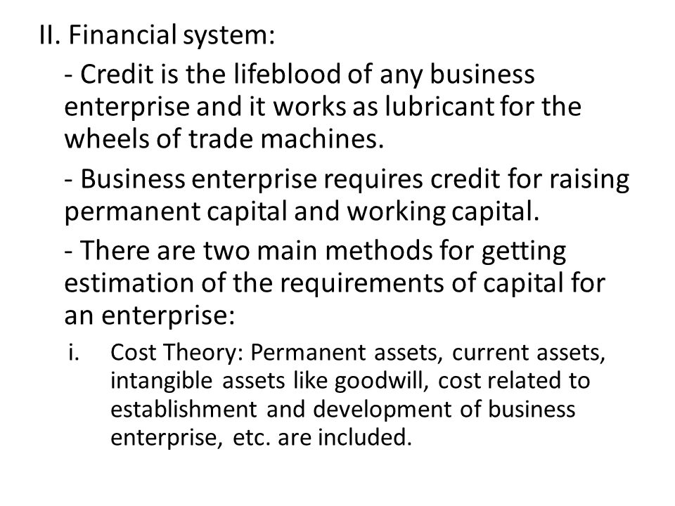 II. Financial system: - Credit is the lifeblood of any business enterprise and it works as lubricant for the wheels of trade machines.