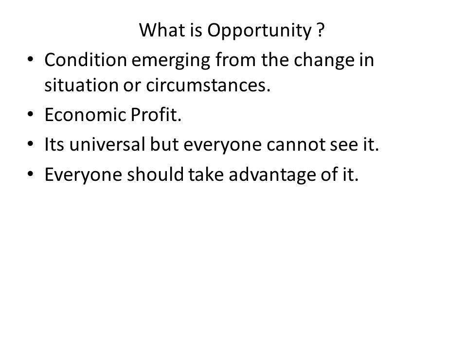 What is Opportunity Condition emerging from the change in situation or circumstances. Economic Profit.