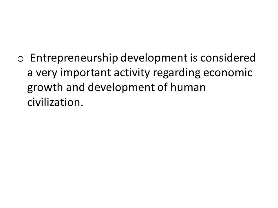 Entrepreneurship development is considered a very important activity regarding economic growth and development of human civilization.