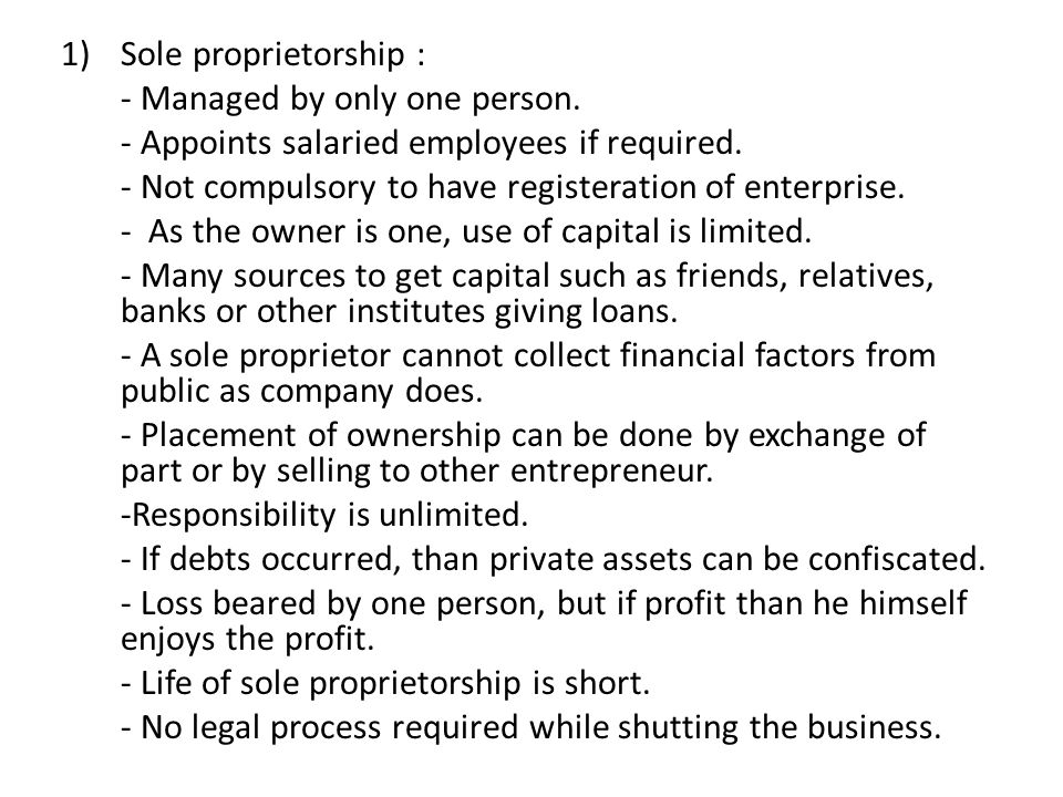 Sole proprietorship : - Managed by only one person. - Appoints salaried employees if required.
