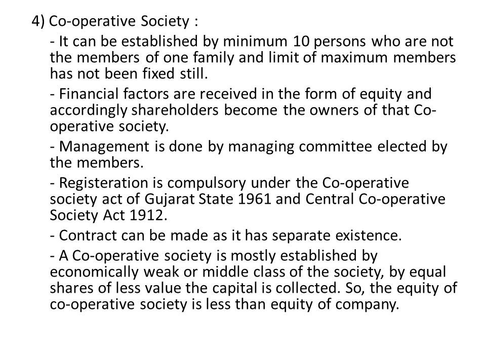 4) Co-operative Society : - It can be established by minimum 10 persons who are not the members of one family and limit of maximum members has not been fixed still.
