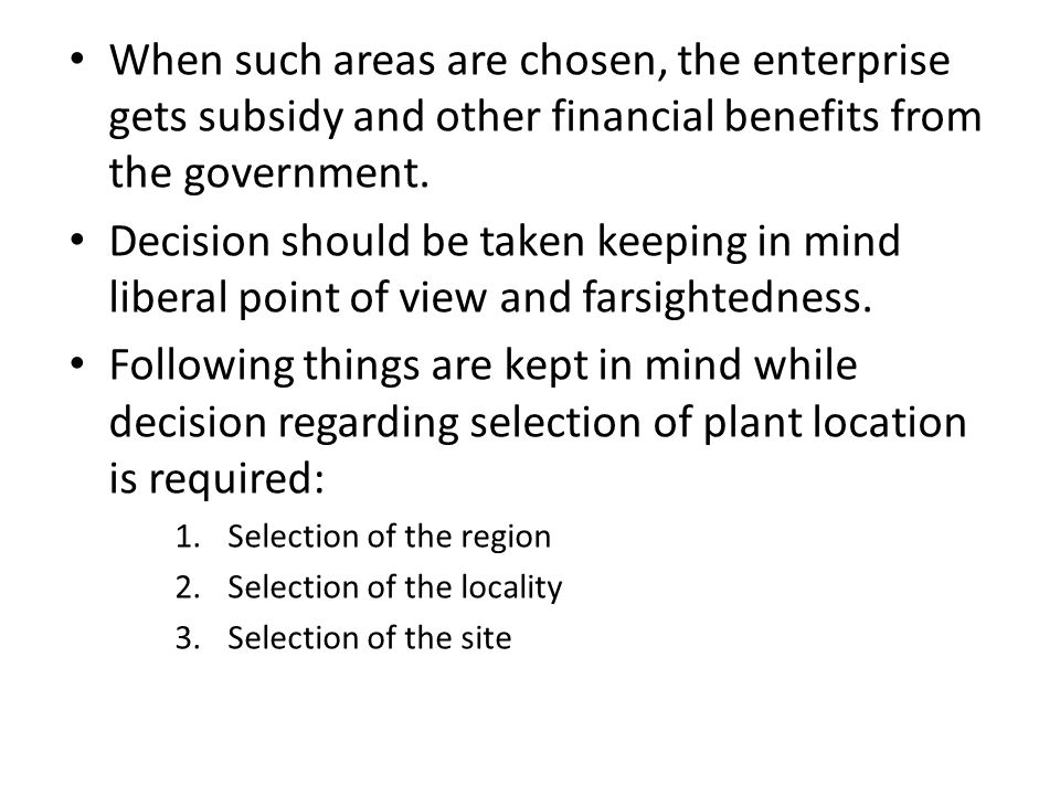When such areas are chosen, the enterprise gets subsidy and other financial benefits from the government.