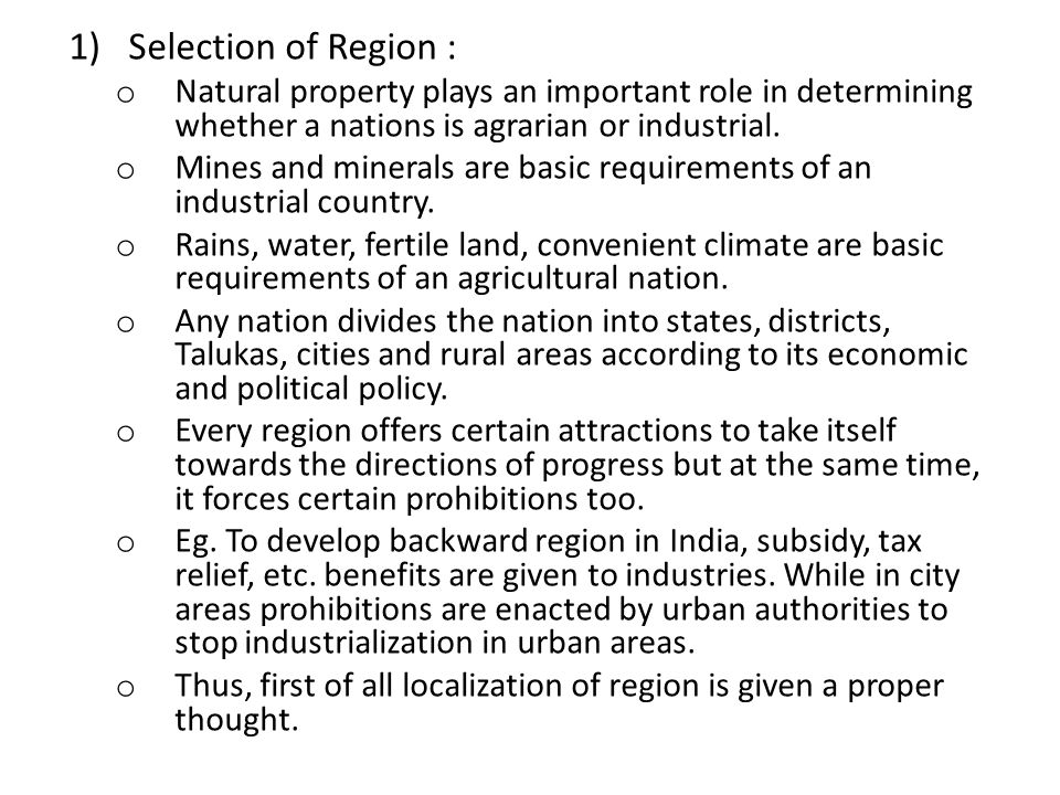 Selection of Region : Natural property plays an important role in determining whether a nations is agrarian or industrial.