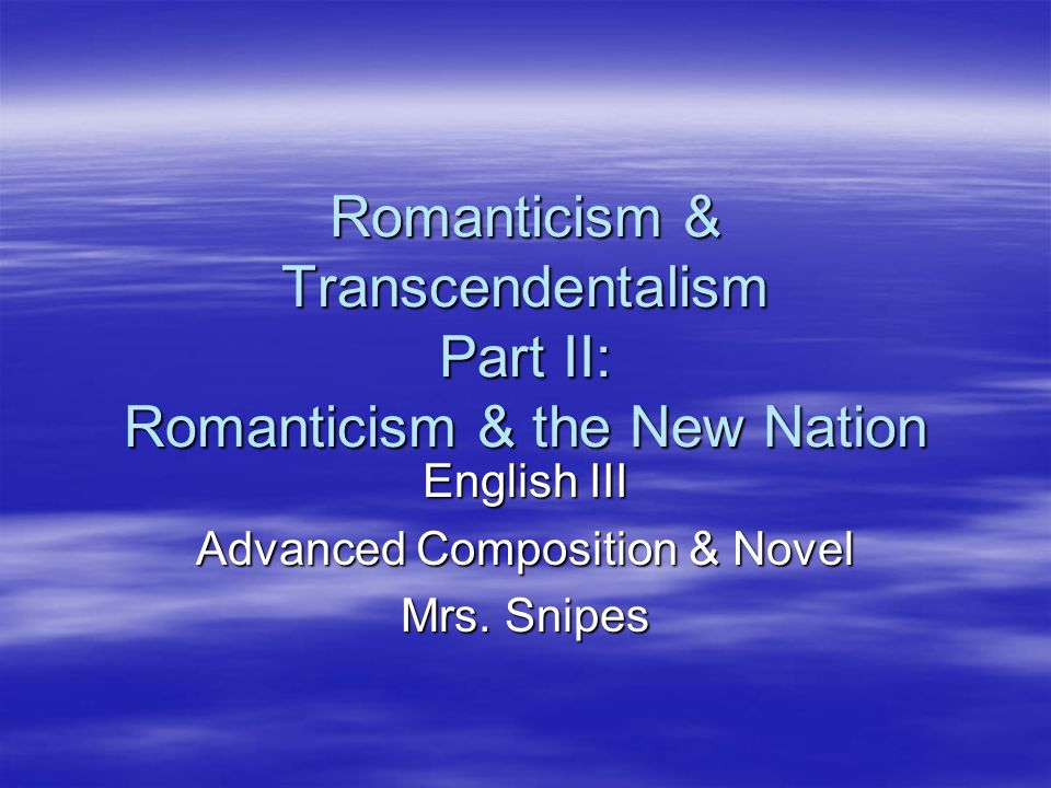 Romanticism & Transcendentalism Part II: Romanticism & the New Nation