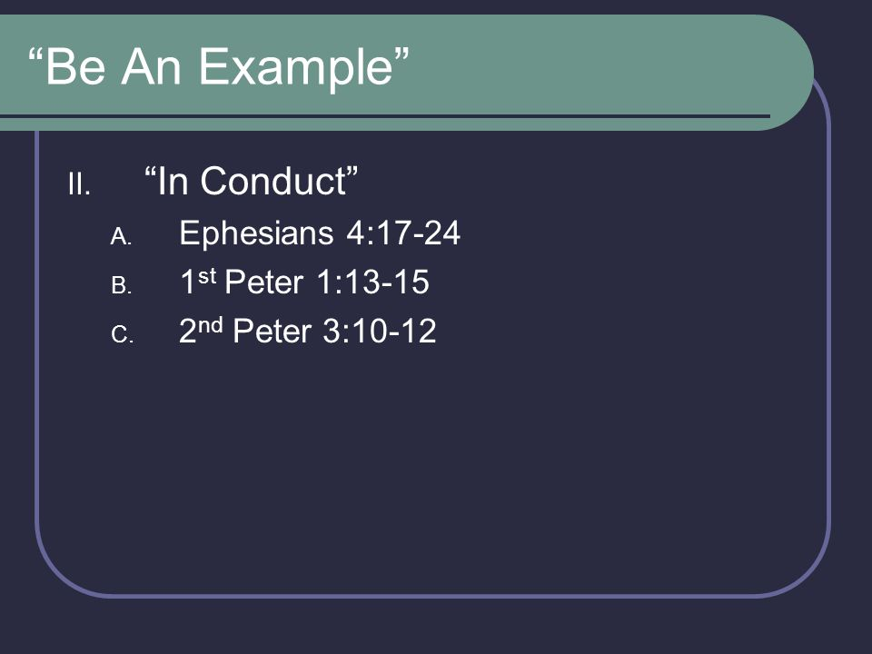 Be An Example In Conduct Ephesians 4: st Peter 1:13-15