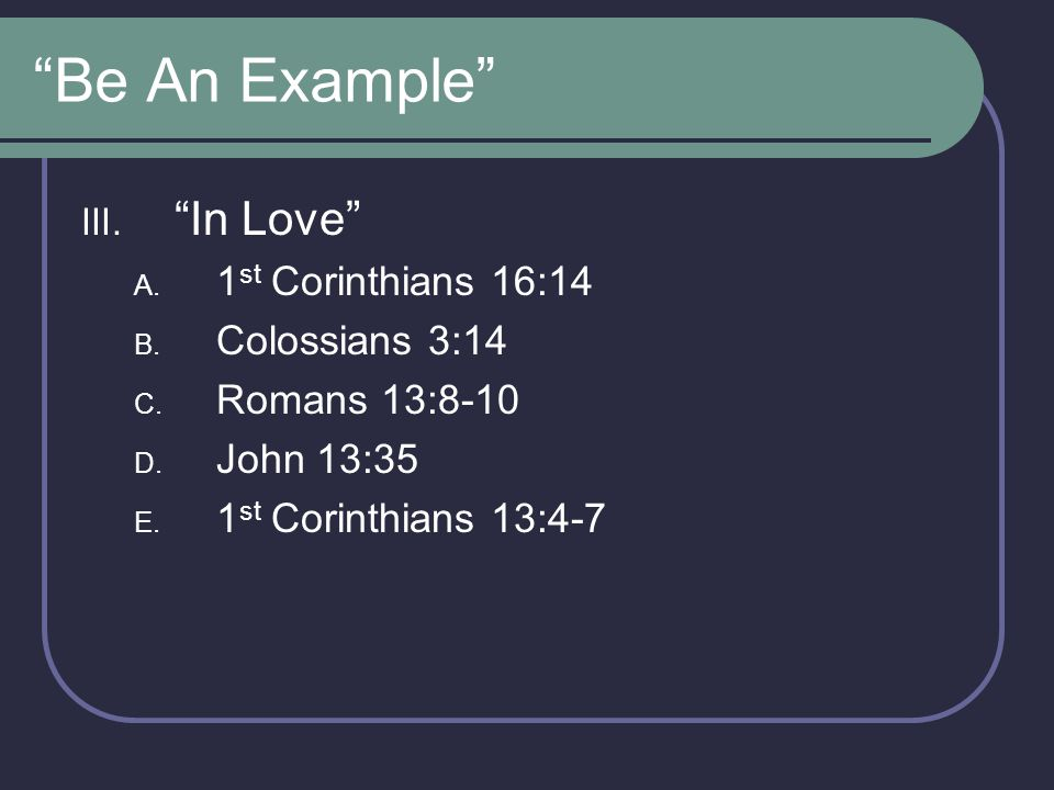 Be An Example In Love 1st Corinthians 16:14 Colossians 3:14
